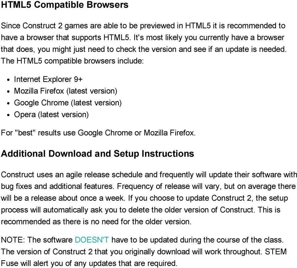 "The HTML5 compatible browsers include: Internet Explorer 9+ Mozilla Firefox (latest version) Google Chrome (latest version) Opera (latest version) For ""best"" results use Google Chrome or Mozilla"