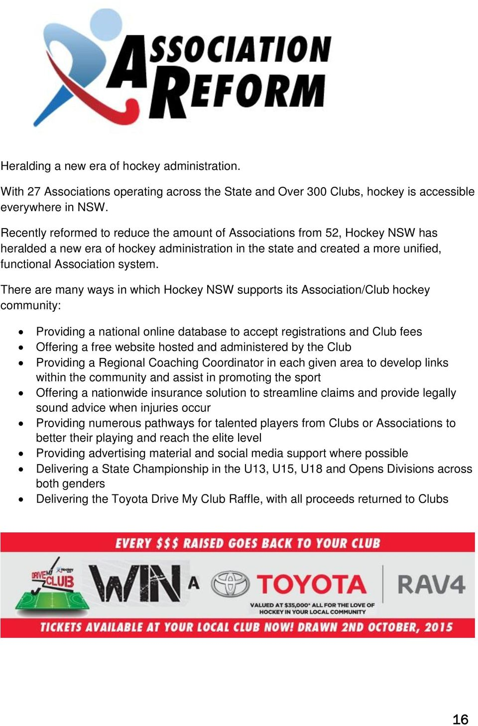 There are many ways in which Hockey NSW supports its Association/Club hockey community: Providing a national online database to accept registrations and Club fees Offering a free website hosted and