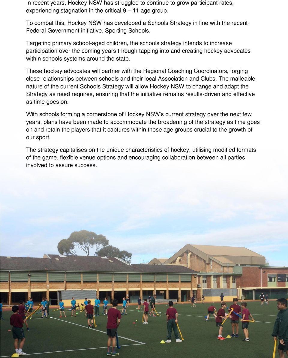 Targeting primary school-aged children, the schools strategy intends to increase participation over the coming years through tapping into and creating hockey advocates within schools systems around