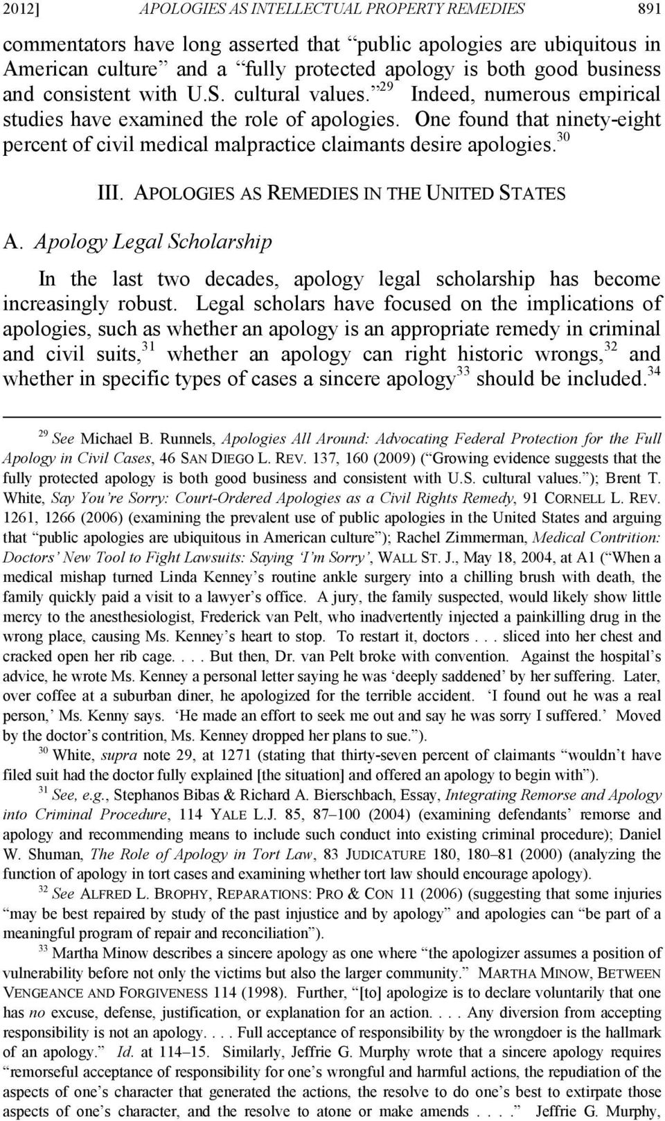 One found that ninety-eight percent of civil medical malpractice claimants desire apologies. 30 III. APOLOGIES AS REMEDIES IN THE UNITED STATES A.