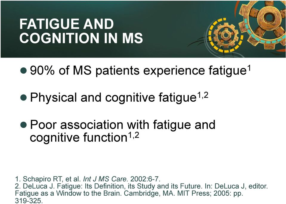 Int J MS Care. 2002:6-7. 2. DeLuca J. Fatigue: Its Definition, its Study and its Future.