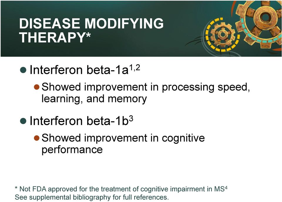 improvement in cognitive performance * Not FDA approved for the treatment