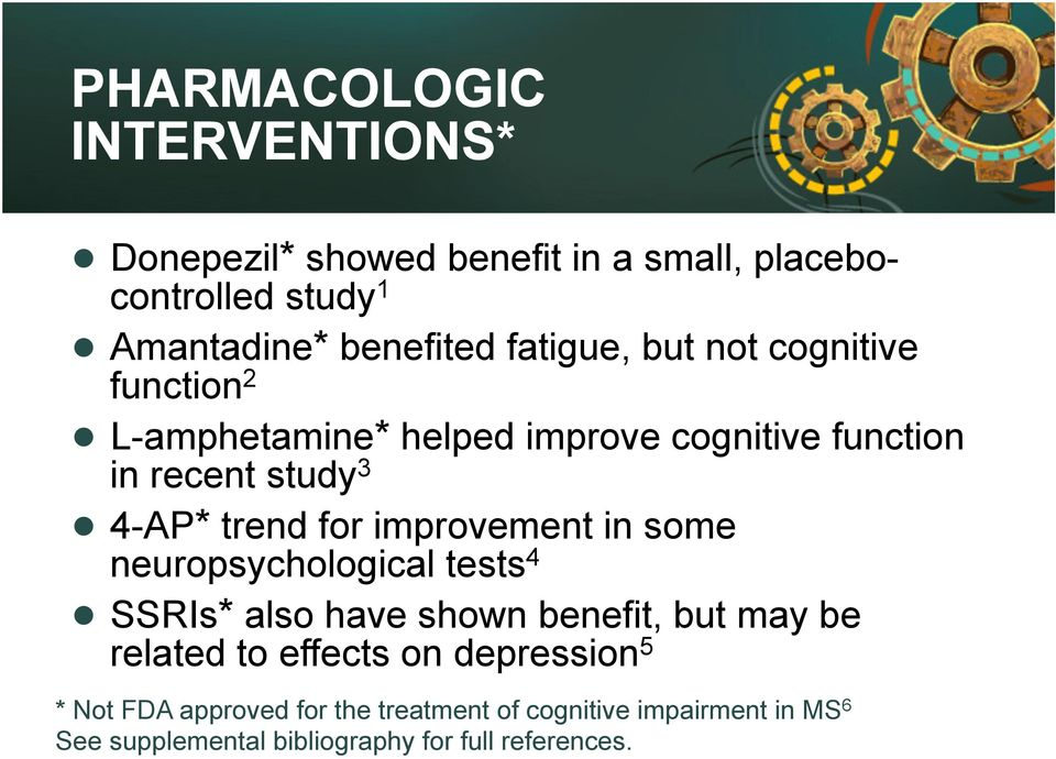 for improvement in some neuropsychological tests 4 SSRIs* also have shown benefit, but may be related to effects on
