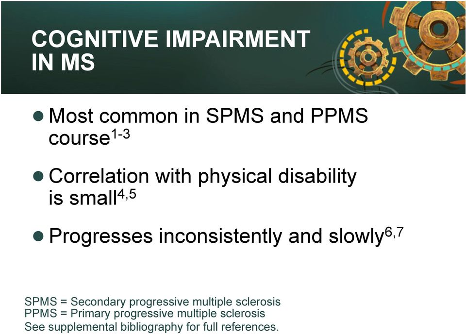 and slowly 6,7 SPMS = Secondary progressive multiple sclerosis PPMS =