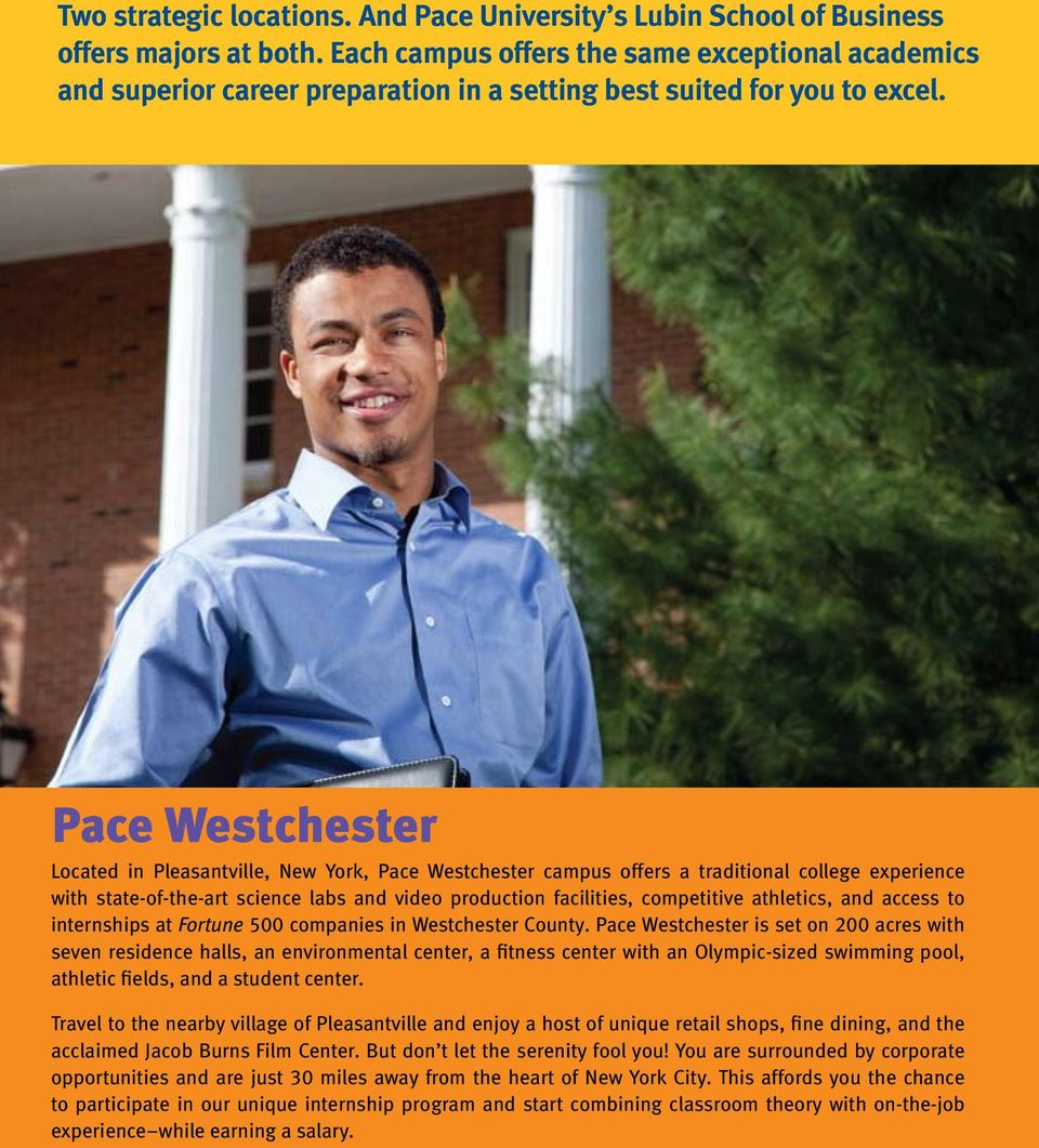 Pace Westchester Located in Pleasantville, New York, Pace Westchester campus offers a traditional college experience with state-of-the-art science labs and video production facilities, competitive