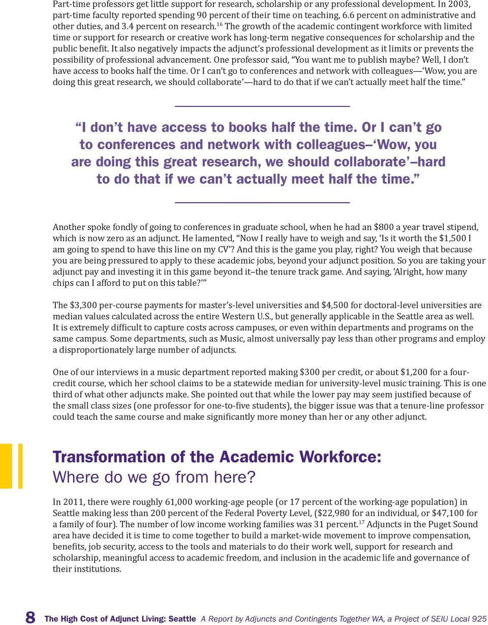 16 The growth of the academic contingent workforce with limited time or support for research or creative work has long-term negative consequences for scholarship and the public benefit.