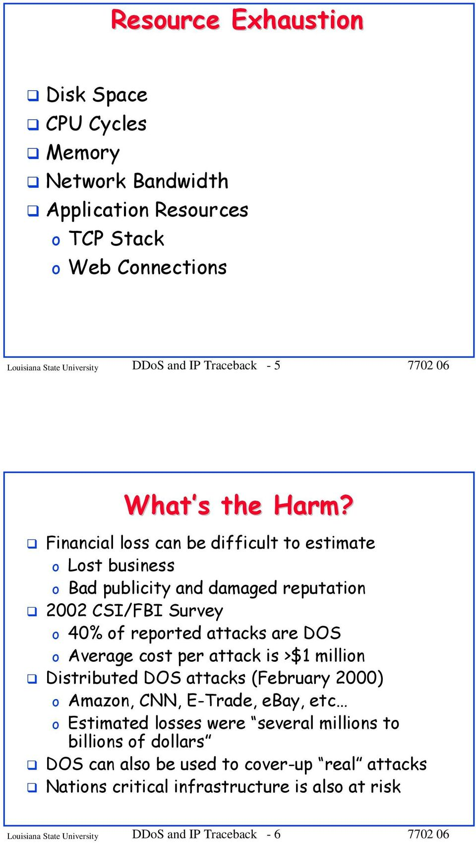 Financial loss can be difficult to estimate o Lost business o Bad publicity and damaged reputation 2002 CSI/FBI Survey o 40% of reported attacks are DOS o Average cost