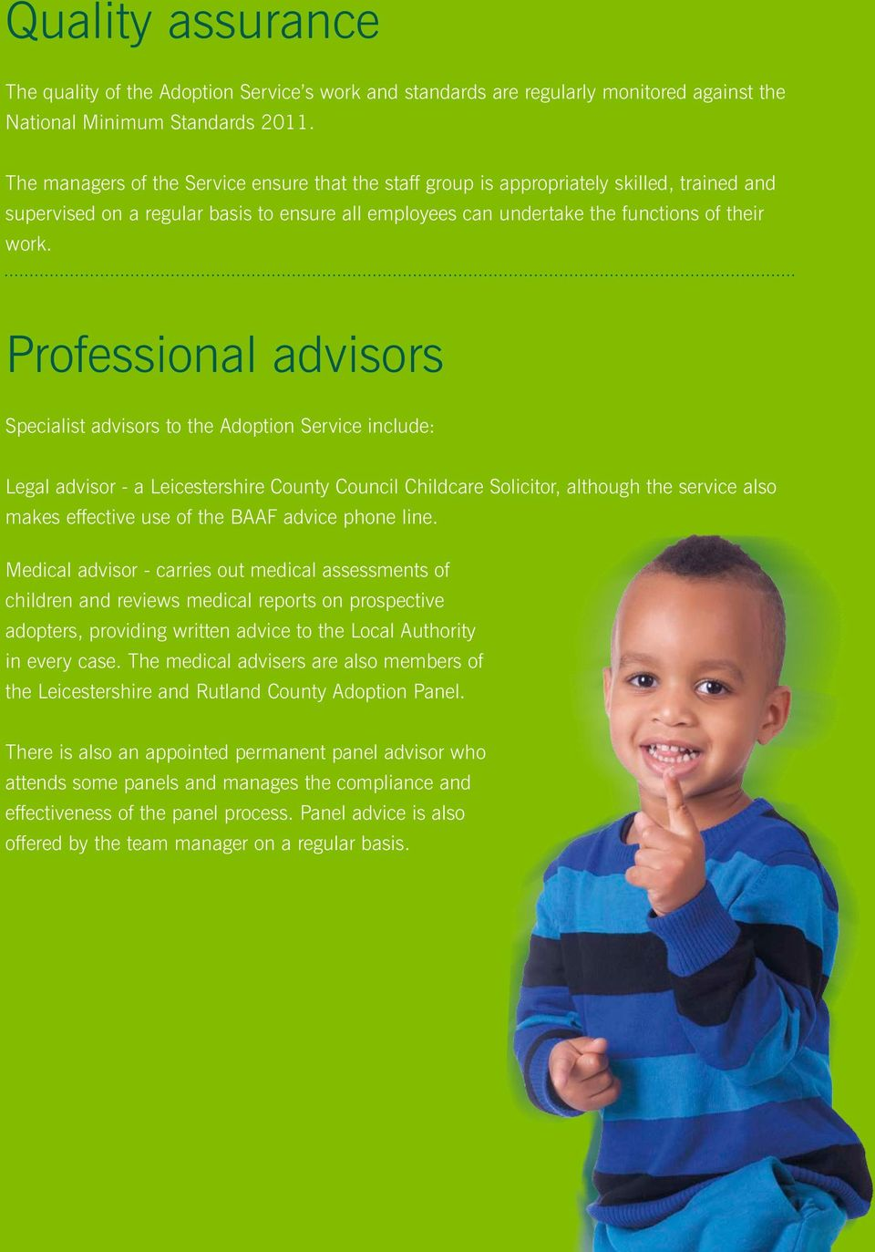 Professional advisors Specialist advisors to the Adoption Service include: Legal advisor - a Leicestershire County Council Childcare Solicitor, although the service also makes effective use of the
