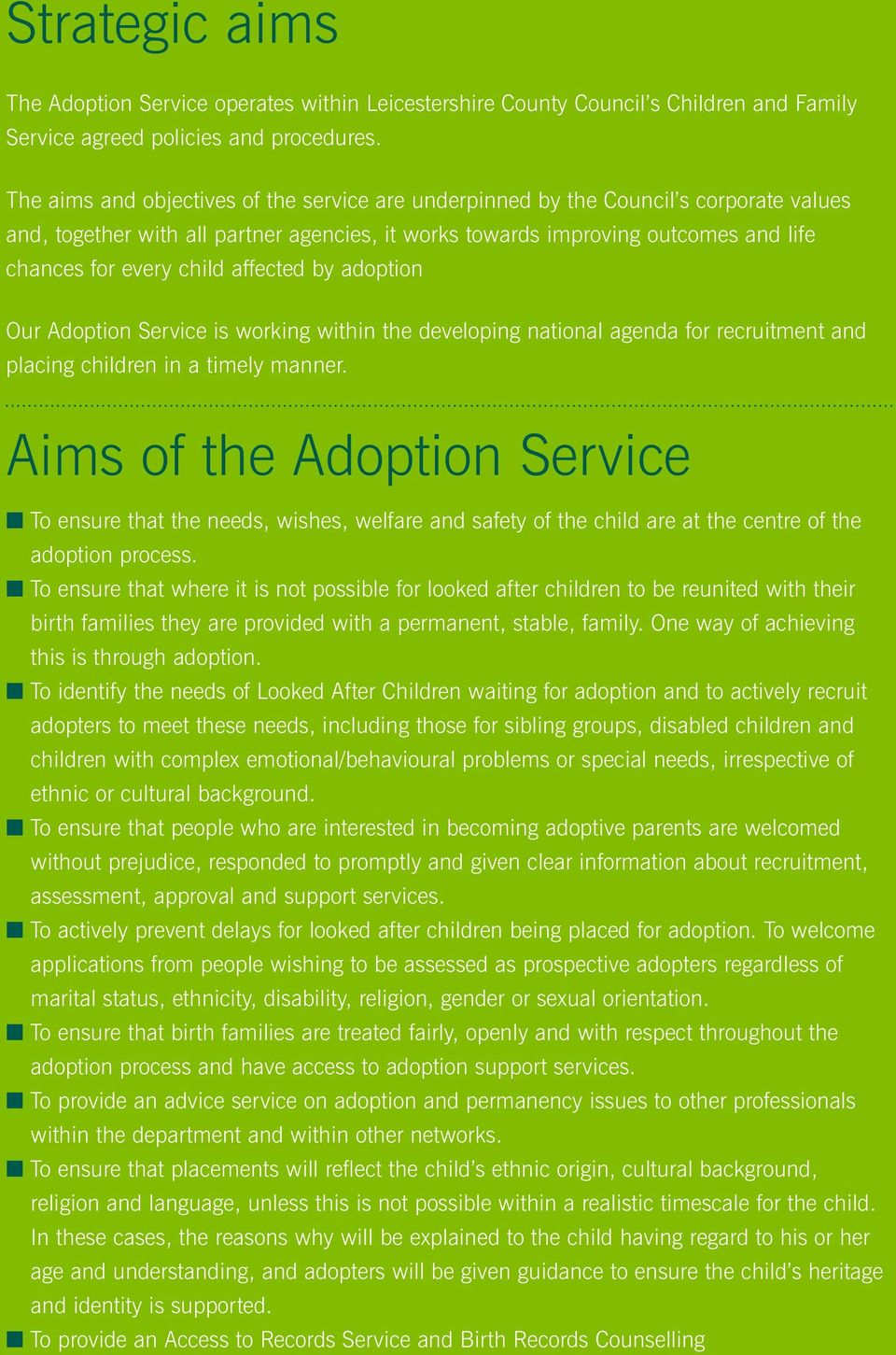 affected by adoption Our Adoption Service is working within the developing national agenda for recruitment and placing children in a timely manner.