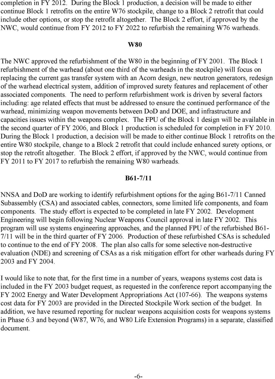 retrofit altogether. The Block 2 effort, if approved by the NWC, would continue from FY 2012 to FY 2022 to refurbish the remaining W76 warheads.