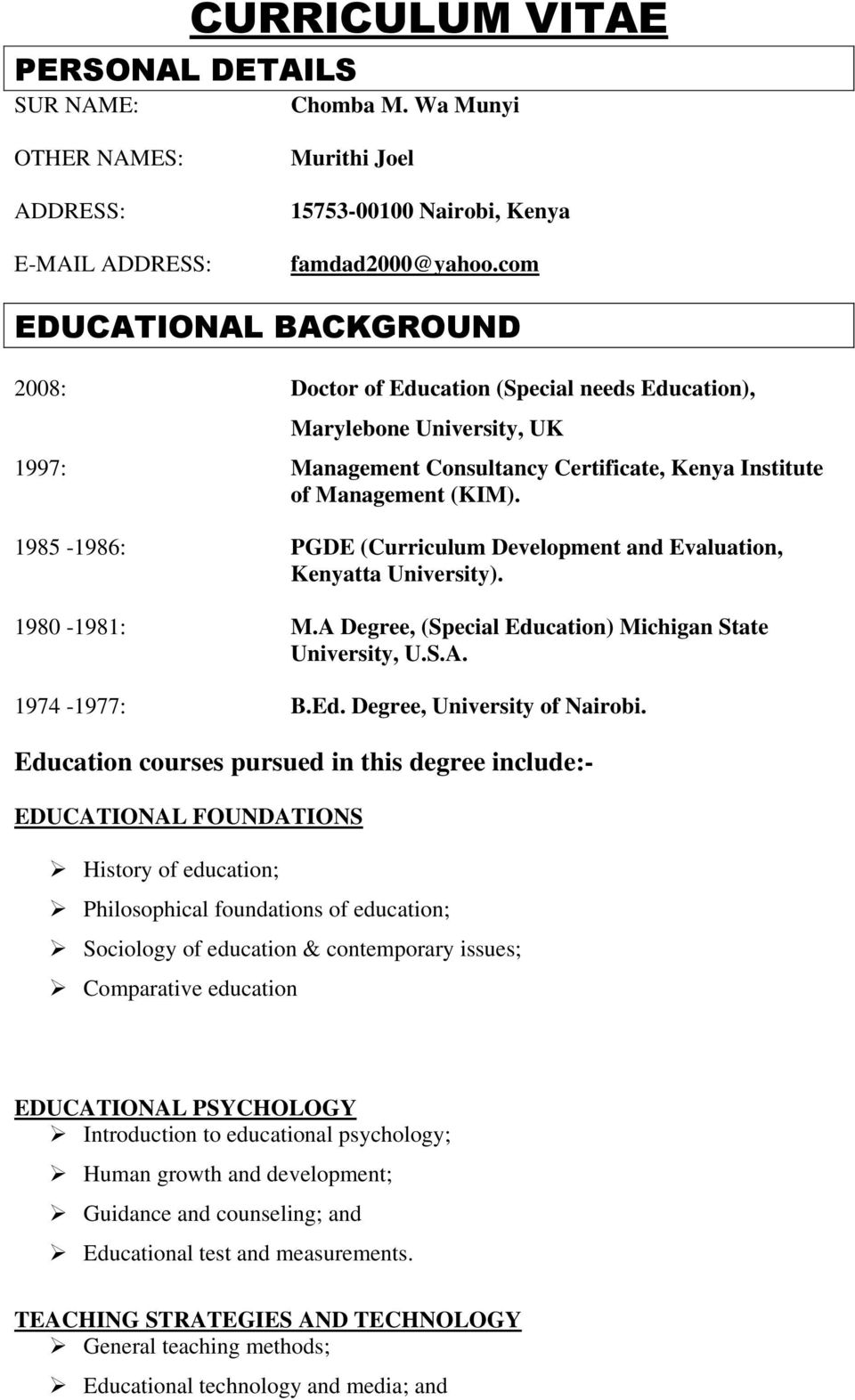 1985-1986: PGDE (Curriculum Development and Evaluation, Kenyatta University). 1980-1981: M.A Degree, (Special Education) Michigan State University, U.S.A. 1974-1977: B.Ed. Degree, University of Nairobi.