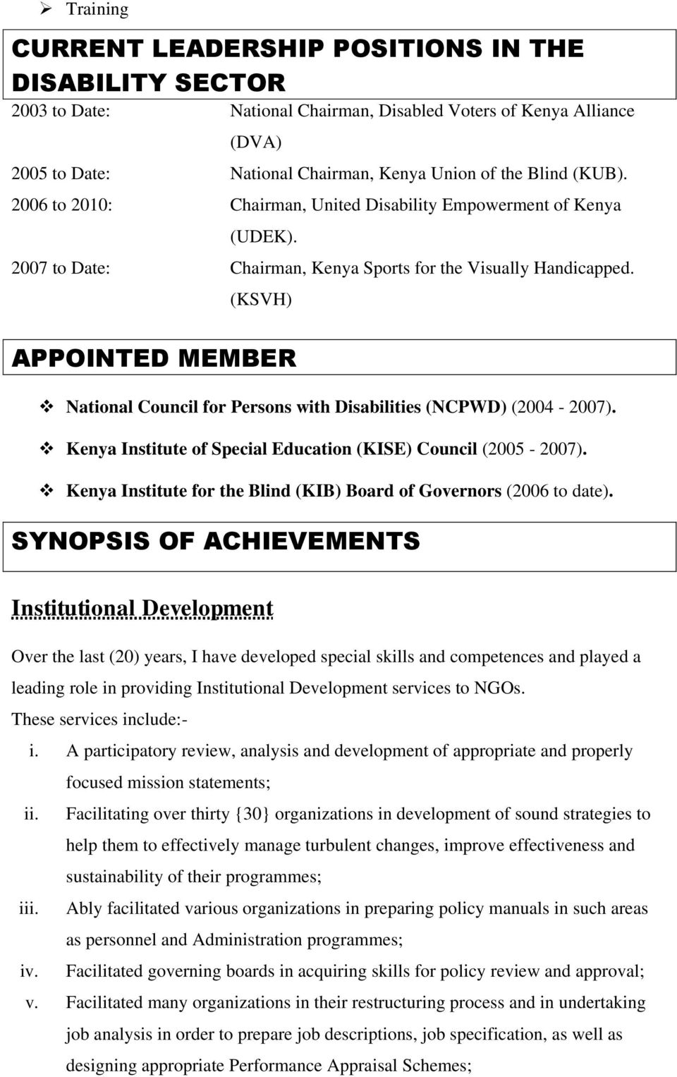 (KSVH) APPOINTED MEMBER National Council for Persons with Disabilities (NCPWD) (2004-2007). Kenya Institute of Special Education (KISE) Council (2005-2007).