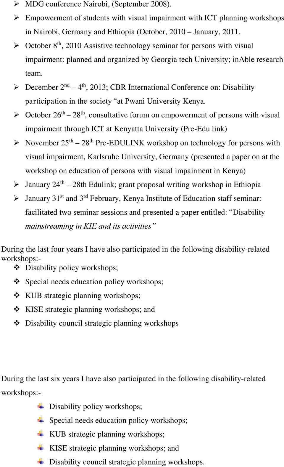 December 2 nd 4 th, 2013; CBR International Conference on: Disability participation in the society at Pwani University Kenya.