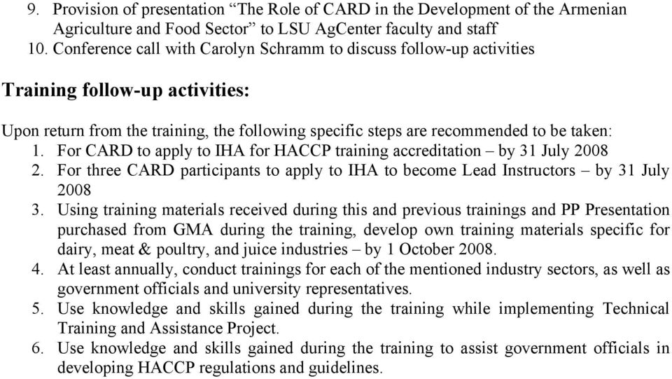 For CARD to apply to IHA for HACCP training accreditation by 31 July 2008 2. For three CARD participants to apply to IHA to become Lead Instructors by 31 July 2008 3.