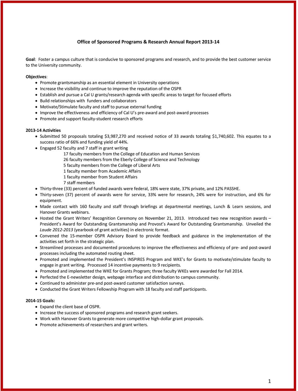 Objectives: Promote grantsmanship as an essential element in University operations Increase the visibility and continue to improve the reputation of the OSPR Establish and pursue a Cal U