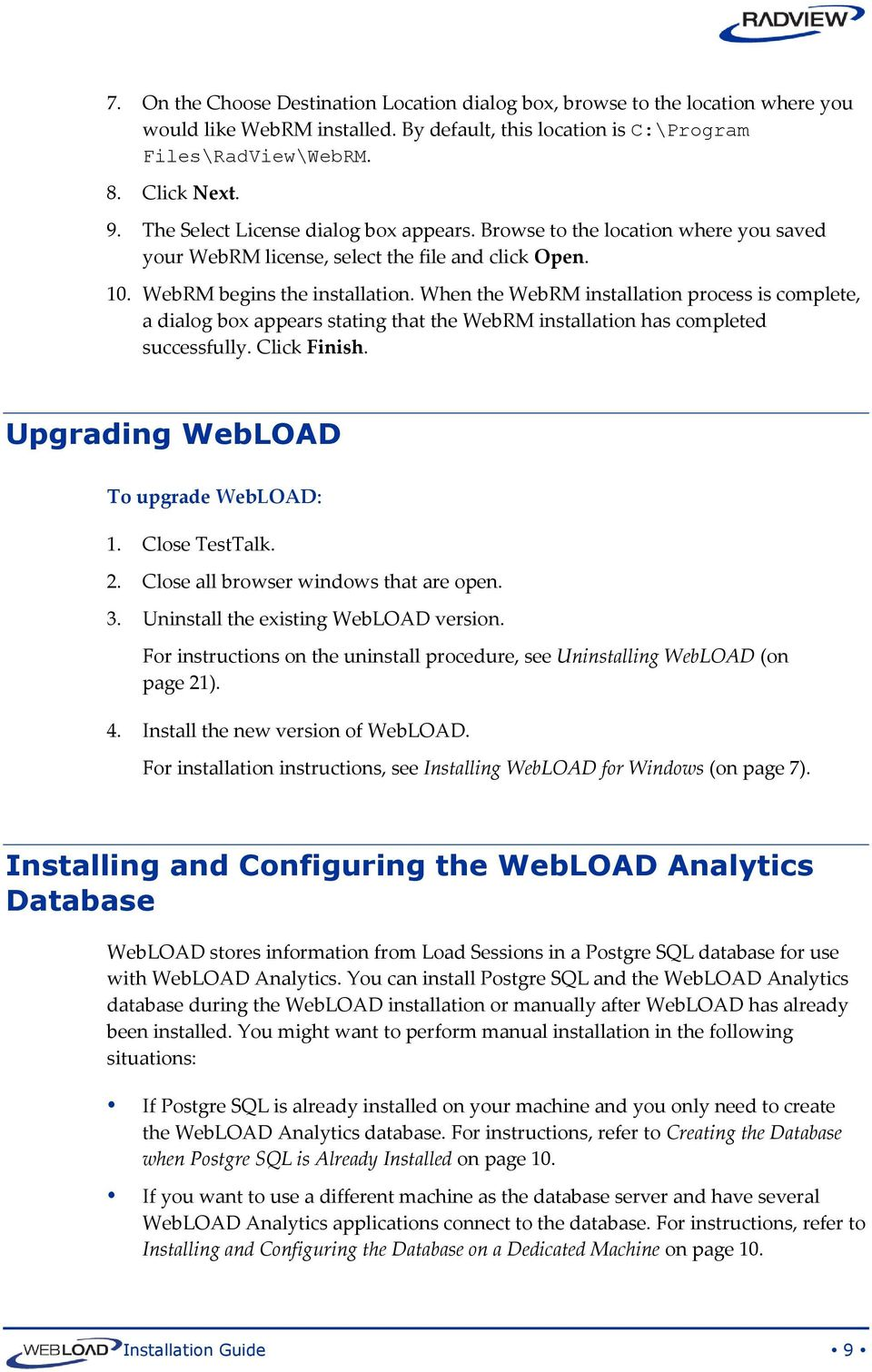 When the WebRM installation process is complete, a dialog box appears stating that the WebRM installation has completed successfully. Click Finish. Upgrading WebLOAD To upgrade WebLOAD: 1.