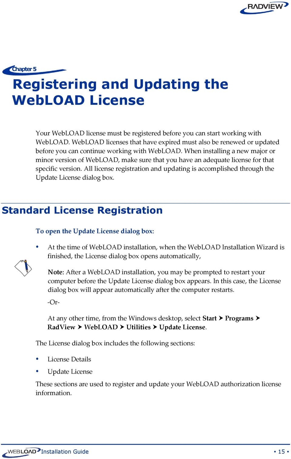 When installing a new major or minor version of WebLOAD, make sure that you have an adequate license for that specific version.