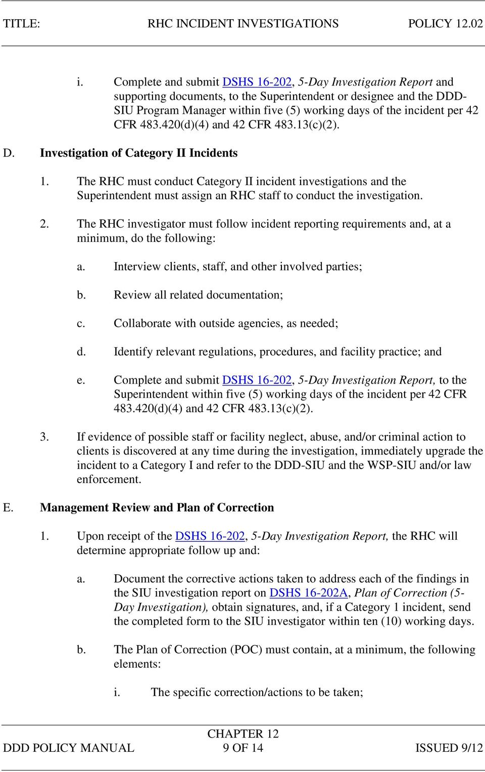 The RHC must conduct Category II incident investigations and the Superintendent must assign an RHC staff to conduct the investigation. 2.