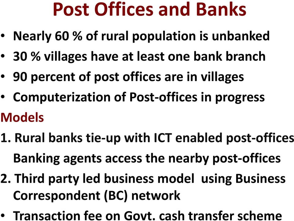 Rural banks tie-up with ICT enabled post-offices Banking agents access the nearby post-offices 2.