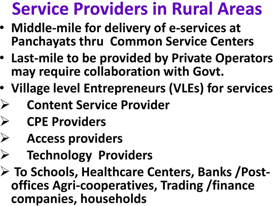 Village level Entrepreneurs (VLEs) for services Content Service Provider CPE Providers Access providers