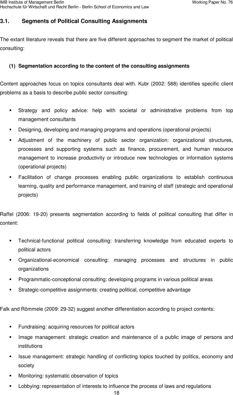 Kubr (2002: 588) identifies specific client problems as a basis to describe public sector consulting: Strategy and policy advice: help with societal or administrative problems from top management