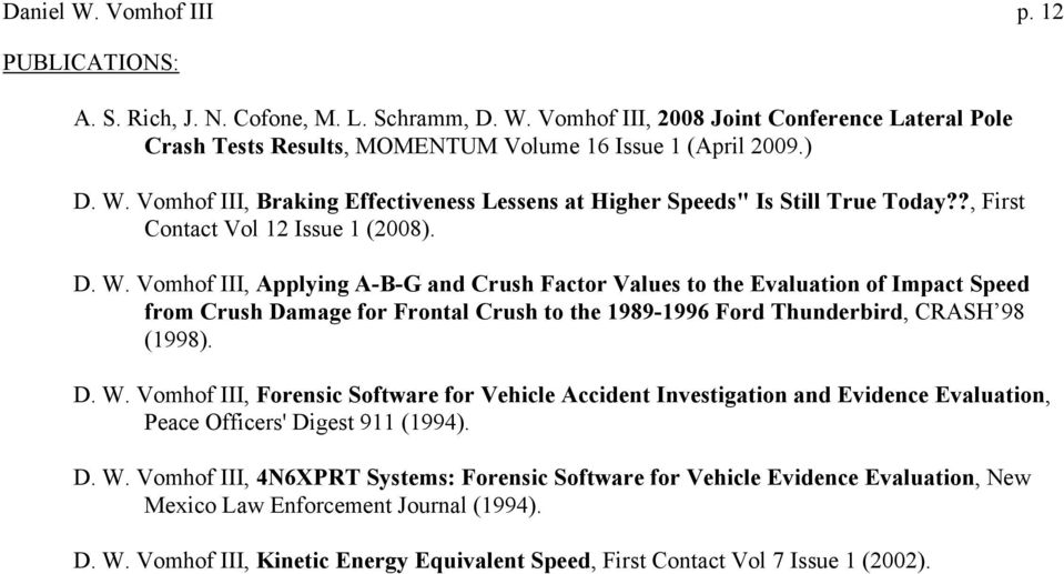 Vomhof III, Applying A-B-G and Crush Factor Values to the Evaluation of Impact Speed from Crush Damage for Frontal Crush to the 1989-1996 Ford Thunderbird, CRASH 98 (1998). D. W.