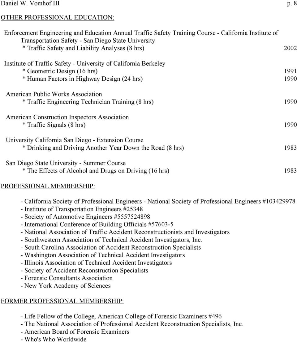 Safety and Liability Analyses (8 hrs) 2002 Institute of Traffic Safety - University of California Berkeley * Geometric Design (16 hrs) 1991 * Human Factors in Highway Design (24 hrs) 1990 American