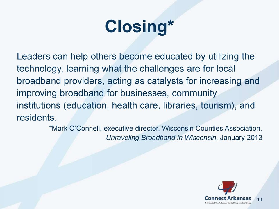 for businesses, community institutions (education, health care, libraries, tourism), and residents.