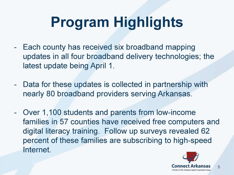 - Data for these updates is collected in partnership with nearly 80 broadband providers serving Arkansas.