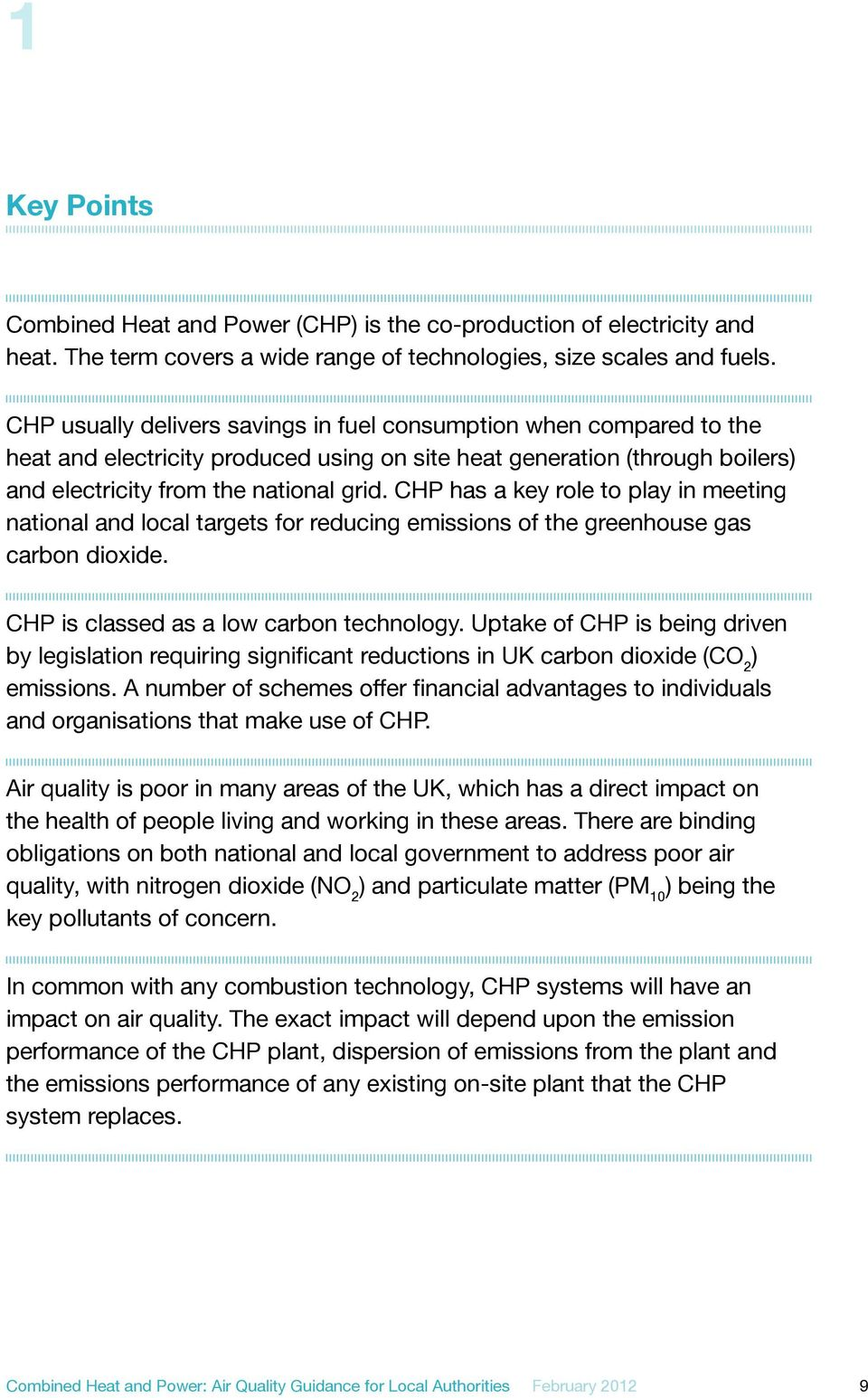 CHP has a key role to play in meeting national and local targets for reducing emissions of the greenhouse gas carbon dioxide. CHP is classed as a low carbon technology.