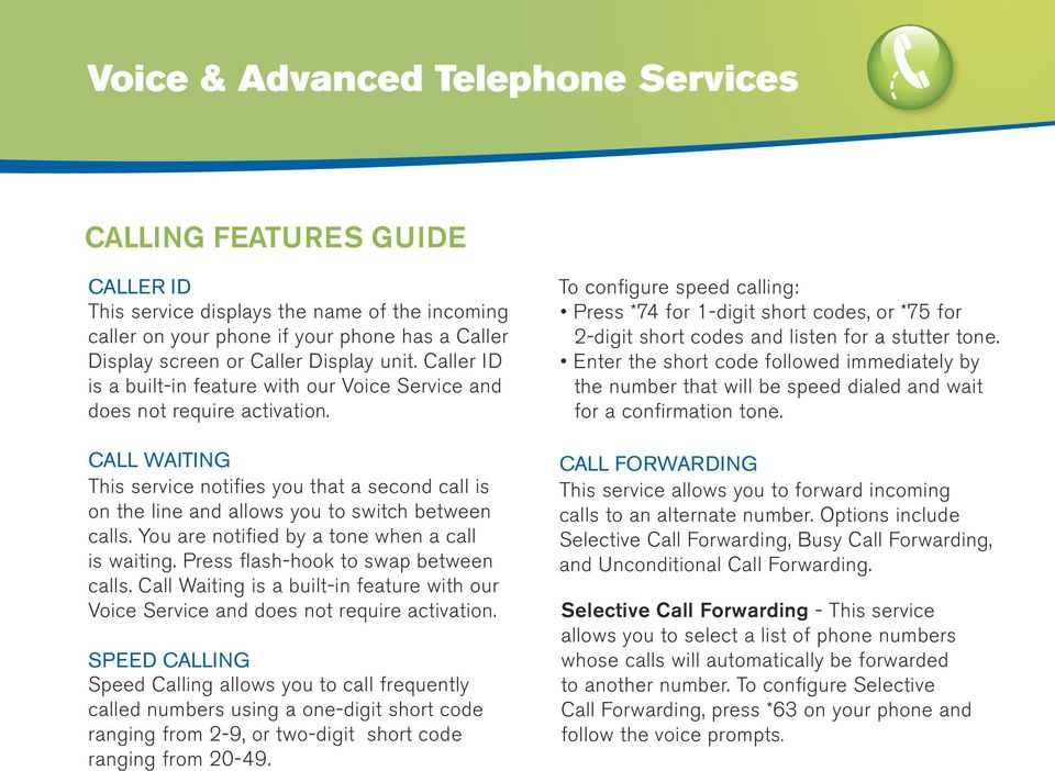 CALL WAITING This service notifies you that a second call is on the line and allows you to switch between calls. You are notified by a tone when a call is waiting.