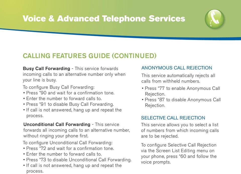 If call is not answered, hang up and repeat the process. Unconditional Call Forwarding - This service forwards all incoming calls to an alternative number, without ringing your phone first.