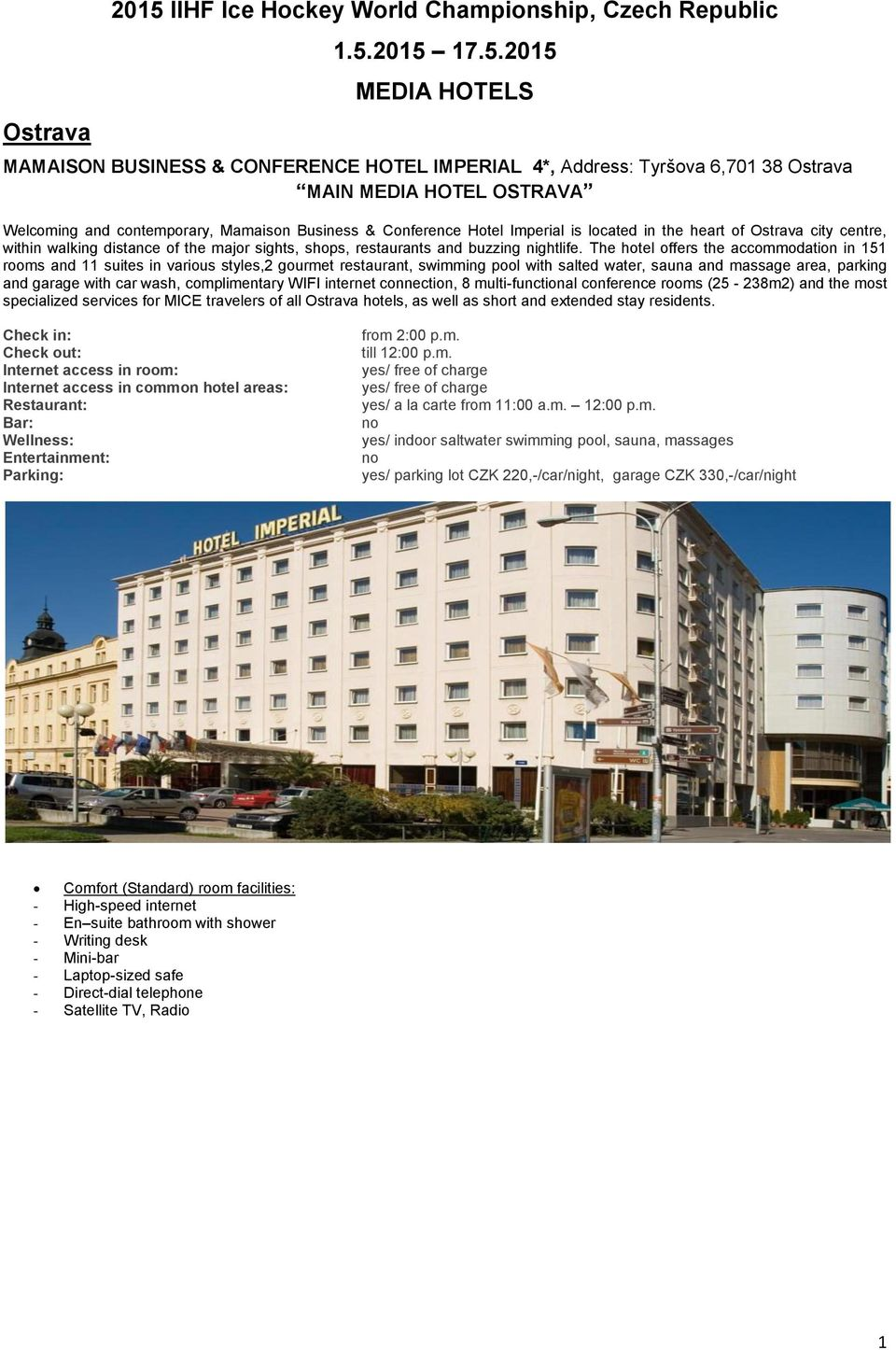 2015 17.5.2015 MEDIA HOTELS MAMAISON BUSINESS & CONFERENCE HOTEL IMPERIAL 4*, Address: Tyršova 6,701 38 Ostrava MAIN MEDIA HOTEL OSTRAVA Welcoming and contemporary, Mamaison Business & Conference