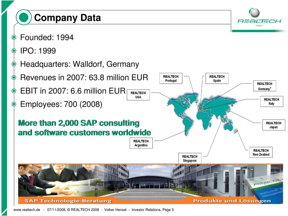 6 million EUR Employees: 700 (2008) More than 2,000 SAP consulting and