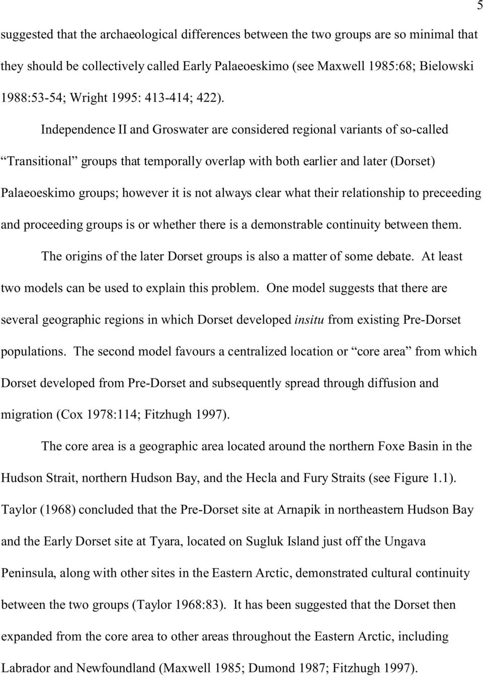 Independence II and Groswater are considered regional variants of so-called Transitional groups that temporally overlap with both earlier and later (Dorset) Palaeoeskimo groups; however it is not