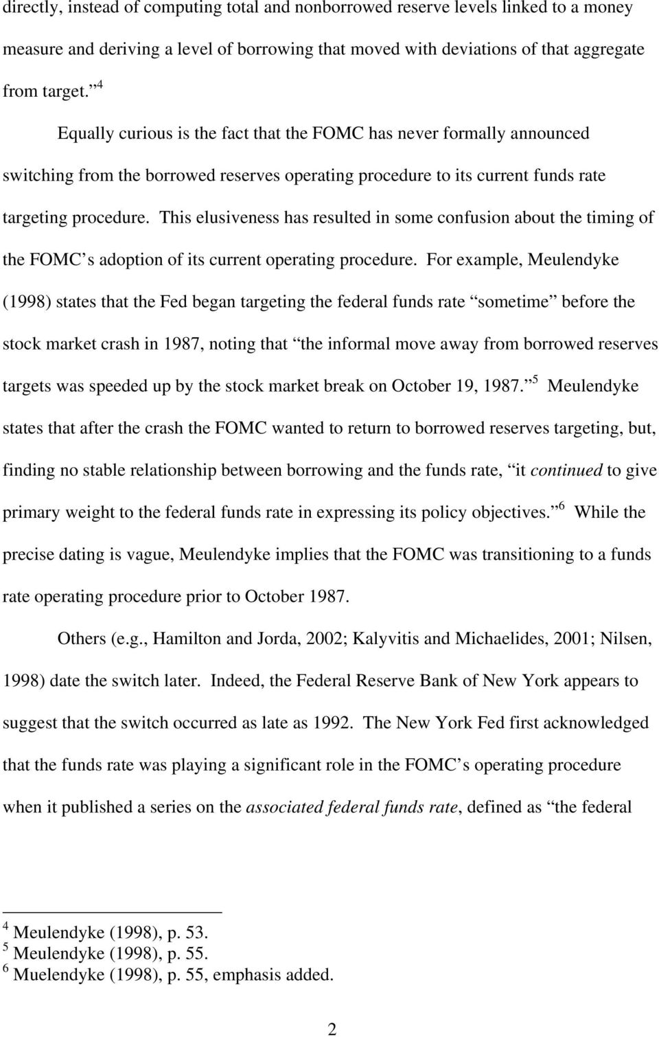 This elusiveness has resulted in some confusion about the timing of the FOMC s adoption of its current operating procedure.