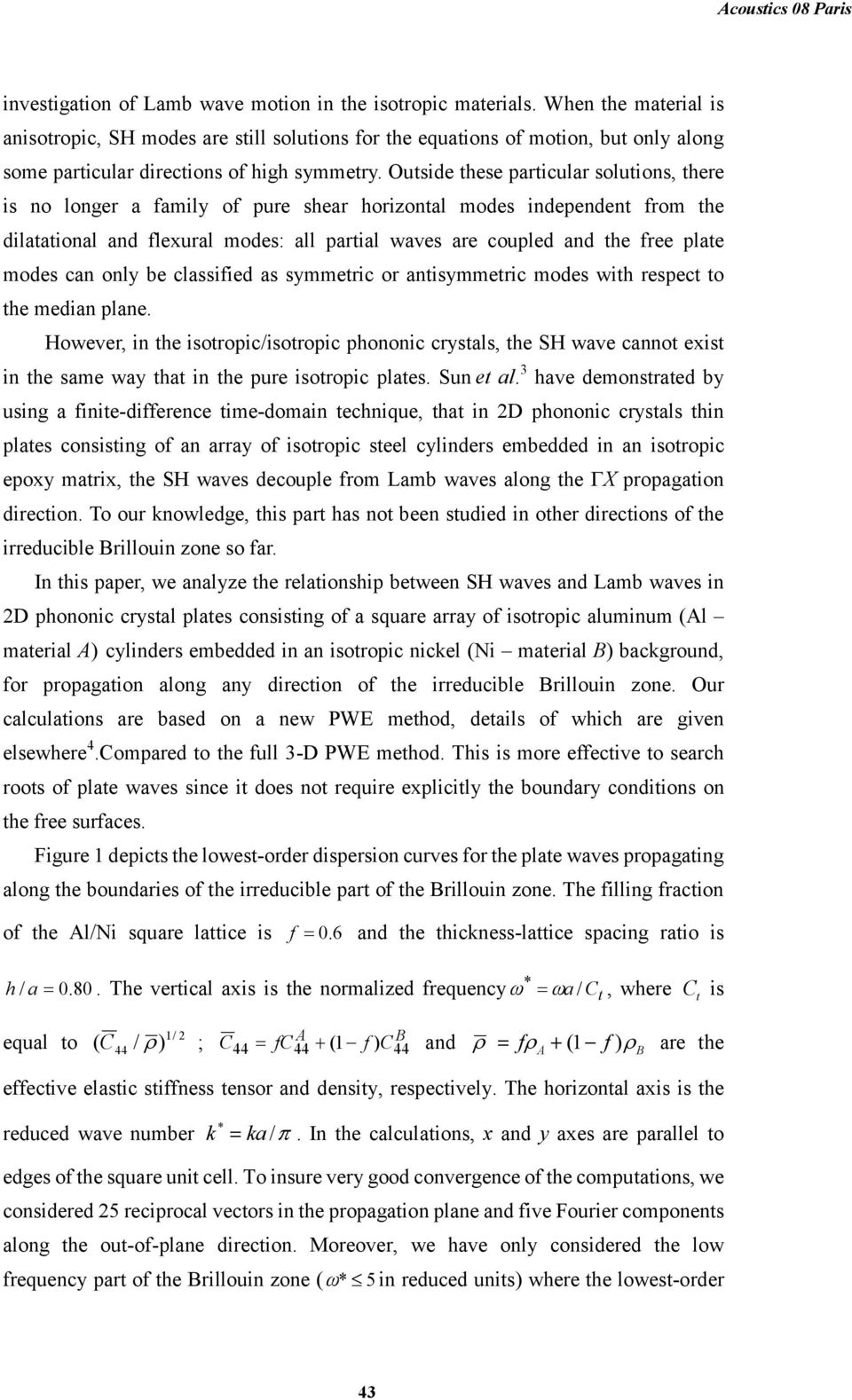 Outside these particular solutions, there is no longer a family of pure shear horizontal modes independent from the dilatational and flexural modes: all partial waves are coupled and the free plate