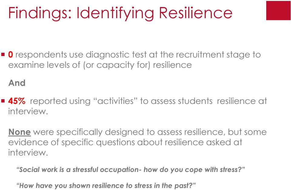 None were specifically designed to assess resilience, but some evidence of specific questions about resilience asked