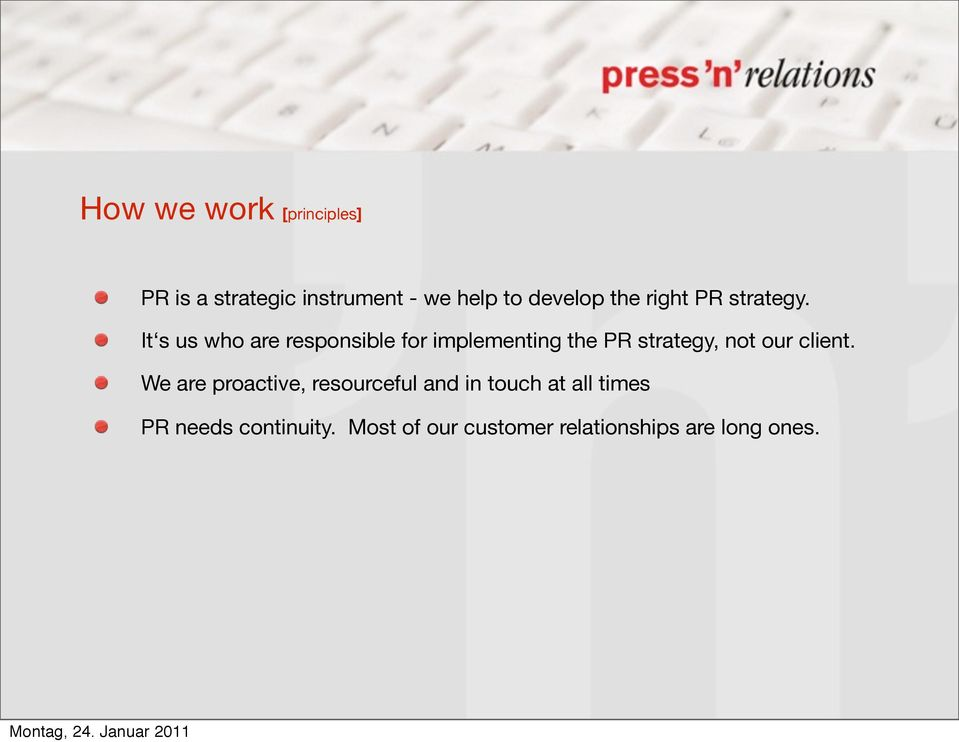 It s us who are responsible for implementing the PR strategy, not our
