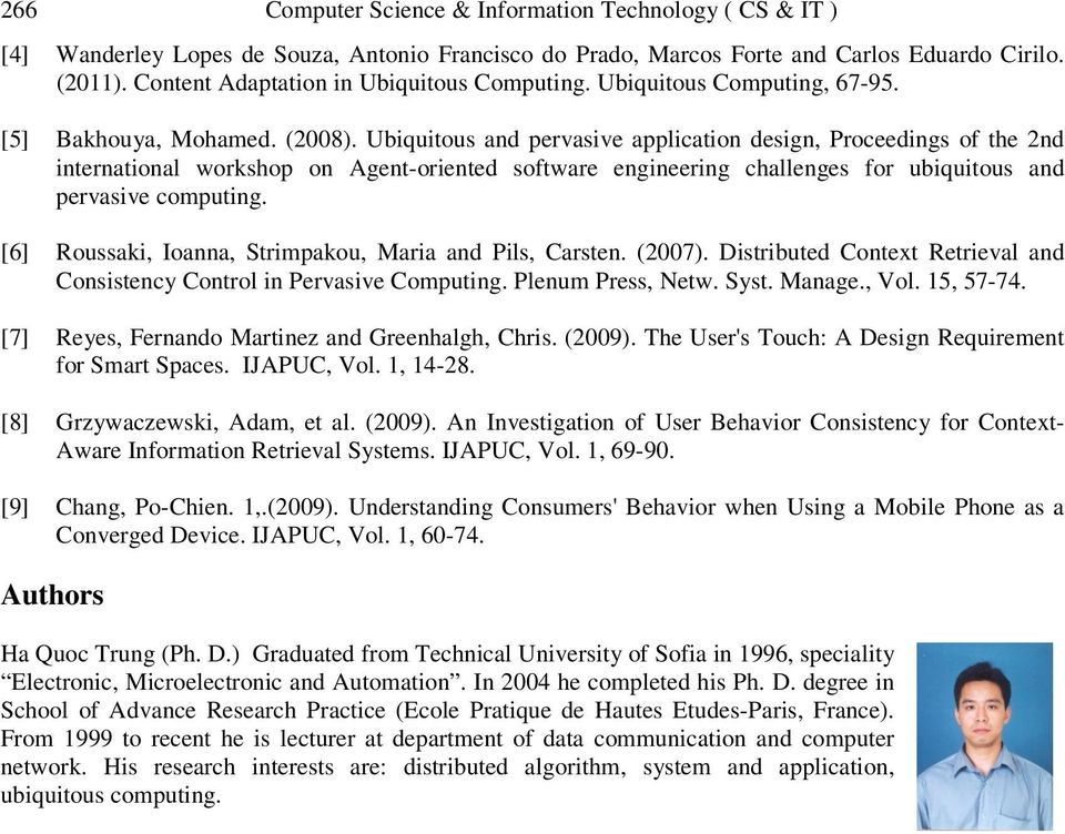 Ubiquitous and pervasive application design, Proceedings of the 2nd international workshop on Agent-oriented software engineering challenges for ubiquitous and pervasive computing.