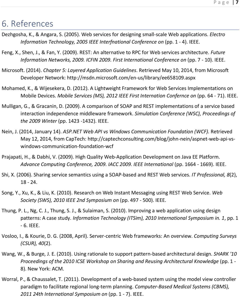 IEEE. Microsoft. (2014). Chapter 5: Layered Application Guidelines. Retrieved May 10, 2014, from Microsoft Developer Network: http://msdn.microsoft.com/en-us/library/ee658109.aspx Mohamed, K.