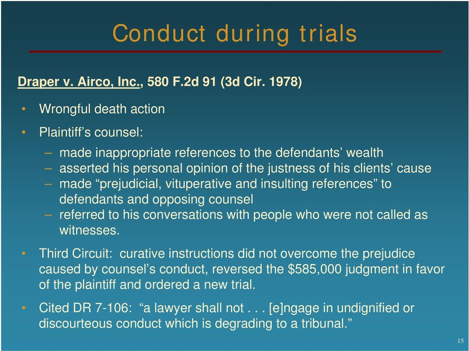 prejudicial, vituperative and insulting references to defendants and opposing counsel referred to his conversations with people who were not called as witnesses.