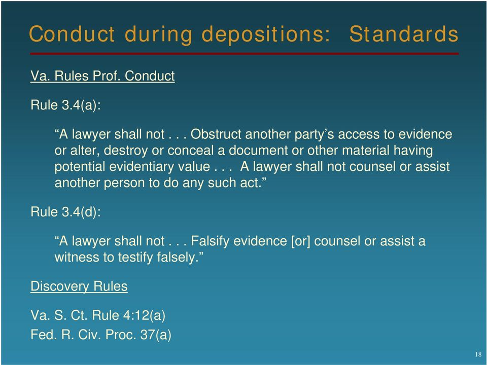 potential evidentiary value... A lawyer shall not counsel or assist another person to do any such act. Rule 3.
