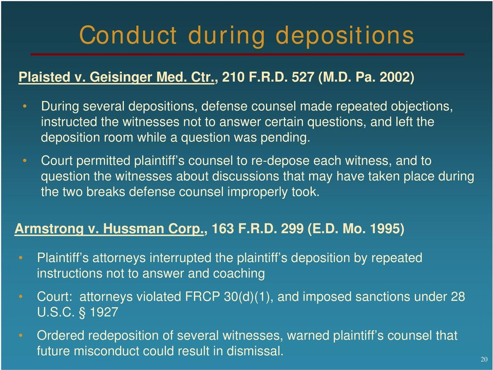Court permitted plaintiff s counsel to re-depose each witness, and to question the witnesses about discussions that may have taken place during the two breaks defense counsel improperly took.