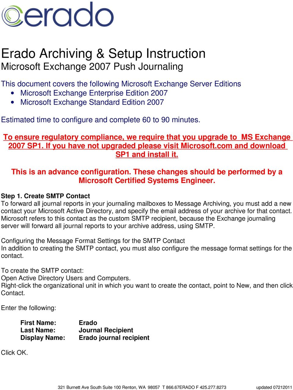 If you have not upgraded please visit Microsoft.com and download SP1 and install it. This is an advance configuration. These changes should be performed by a Microsoft Certified Systems Engineer.