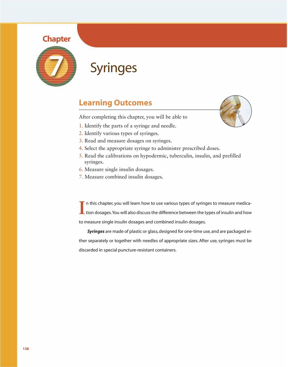 Measure single insulin dosages. 7. Measure combined insulin dosages. In this chapter, you will learn how to use various types of syringes to measure medication dosages.