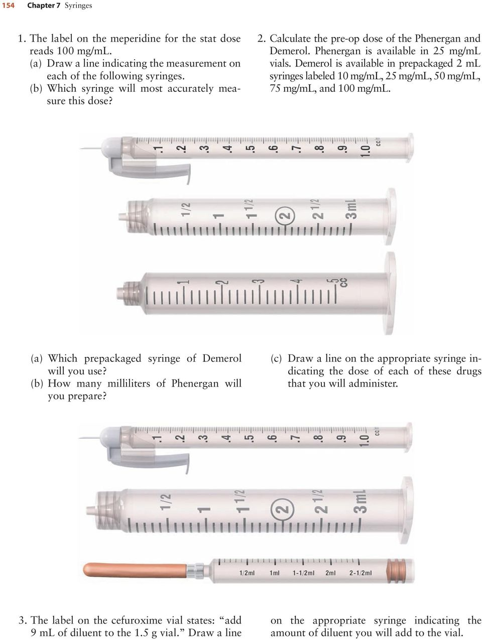 Demerol is available in prepackaged 2 ml syringes labeled 10 mg/ml, 25 mg/ml, 50 mg/ml, 75 mg/ml, and 100 mg/ml. (a) Which prepackaged syringe of Demerol will you use?