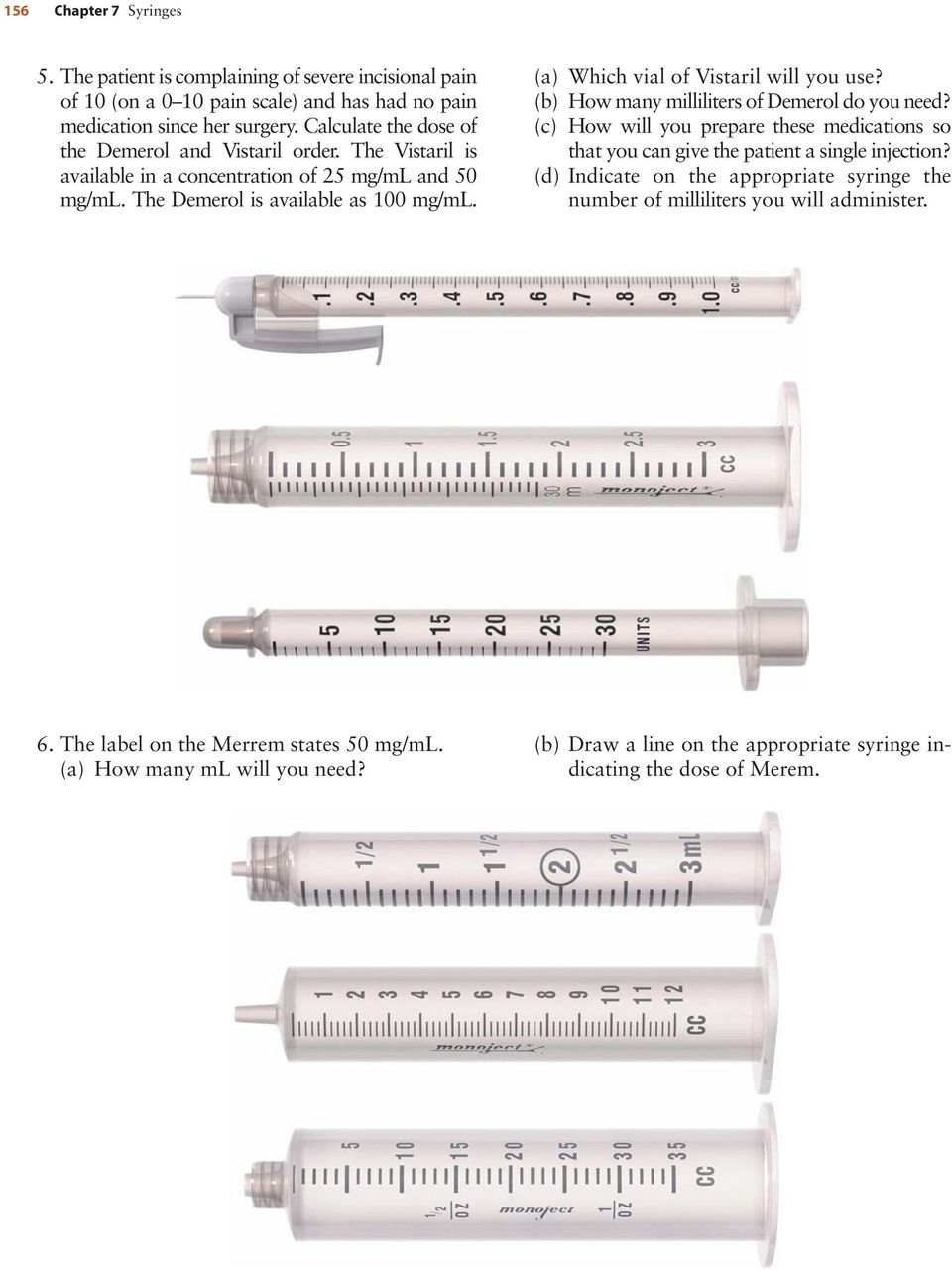 (a) Which vial of Vistaril will you use? (b) How many milliliters of Demerol do you need? (c) How will you prepare these medications so that you can give the patient a single injection?