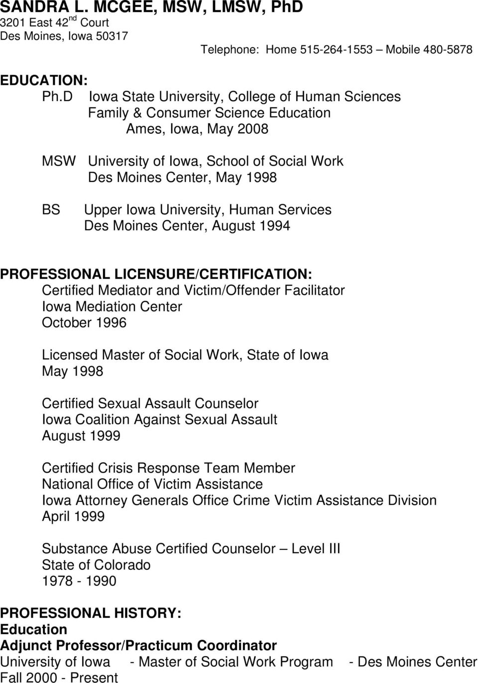 University, Human Services Des Moines Center, August 1994 PROFESSIONAL LICENSURE/CERTIFICATION: Certified Mediator and Victim/Offender Facilitator Iowa Mediation Center October 1996 Licensed Master