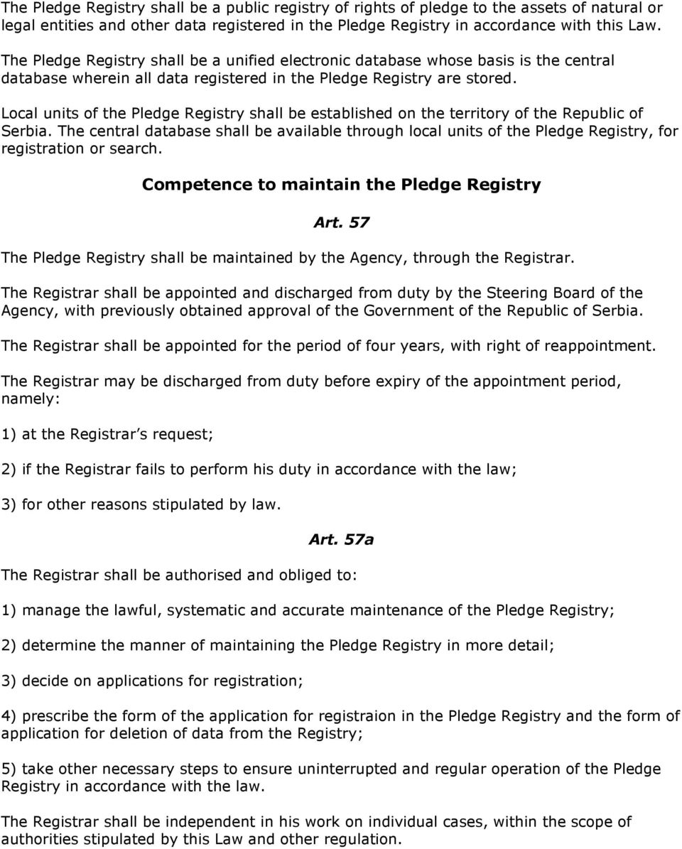 Local units of the Pledge Registry shall be established on the territory of the Republic of Serbia.